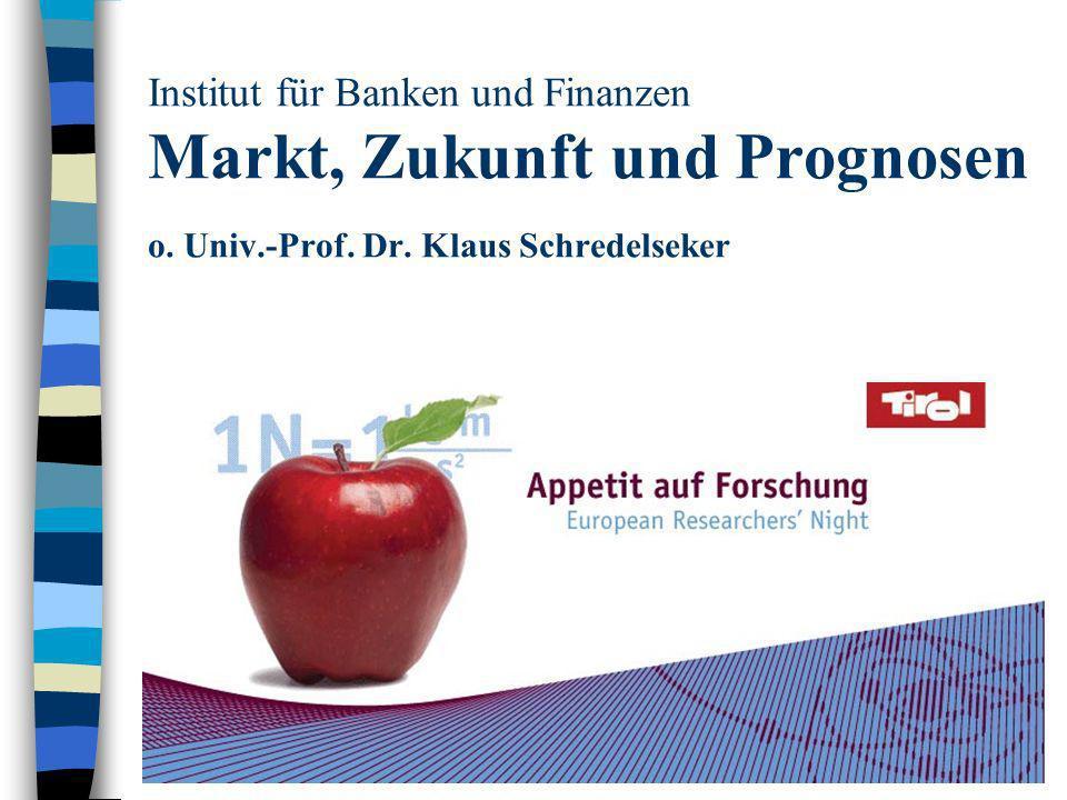 Institut für Banken und Finanzen Markt, Zukunft und Prognosen o. Univ.-Prof. Dr. Klaus Schredelseker