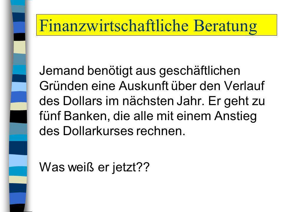 Finanzwirtschaftliche Beratung Jemand benötigt aus geschäftlichen Gründen eine Auskunft über den Verlauf des Dollars im nächsten Jahr. Er geht zu fünf