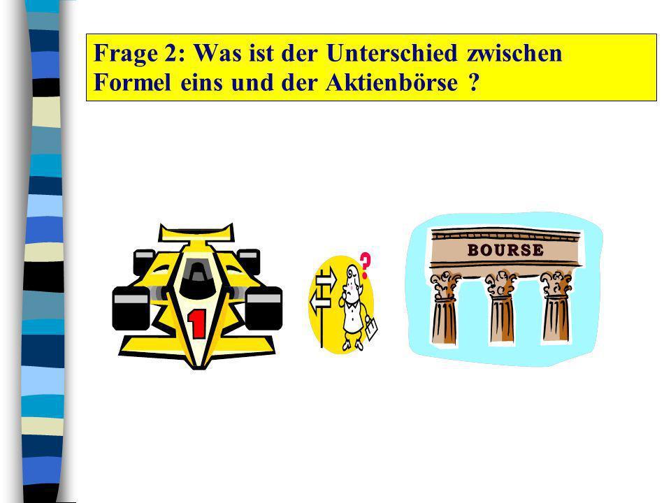 Frage 2: Was ist der Unterschied zwischen Formel eins und der Aktienbörse ?