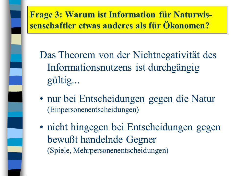 Frage 3: Warum ist Information für Naturwis- senschaftler etwas anderes als für Ökonomen? Das Theorem von der Nichtnegativität des Informationsnutzens