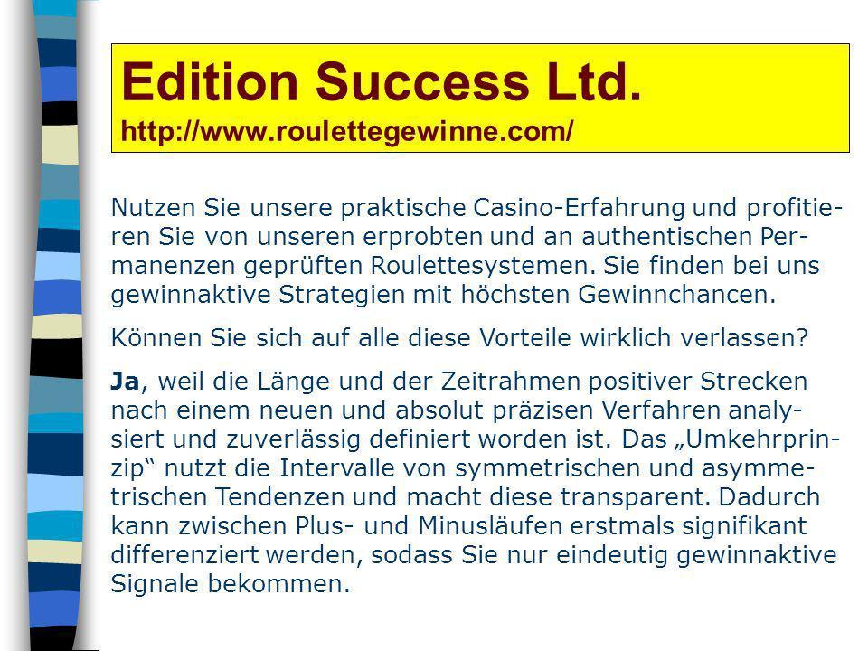 Edition Success Ltd. http://www.roulettegewinne.com/ Nutzen Sie unsere praktische Casino-Erfahrung und profitie- ren Sie von unseren erprobten und an