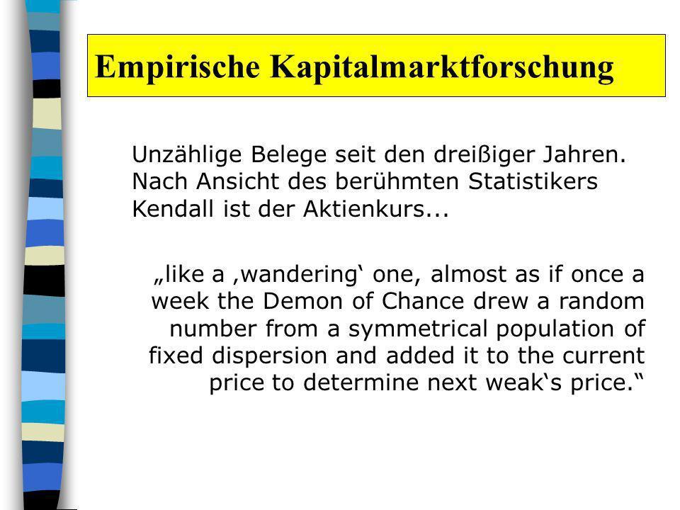 Empirische Kapitalmarktforschung Unzählige Belege seit den dreißiger Jahren. Nach Ansicht des berühmten Statistikers Kendall ist der Aktienkurs... lik