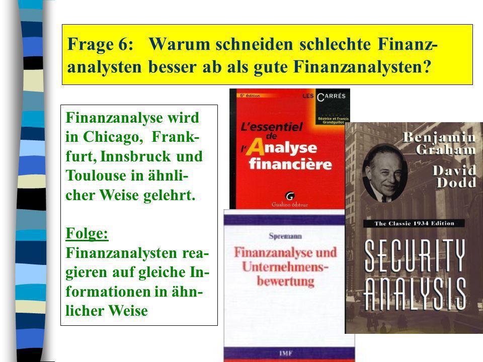 Frage 6: Warum schneiden schlechte Finanz- analysten besser ab als gute Finanzanalysten? Finanzanalyse wird in Chicago, Frank- furt, Innsbruck und Tou