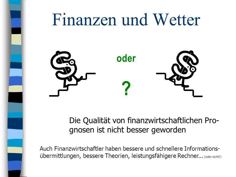 oder ? Die Qualität von finanzwirtschaftlichen Pro- gnosen ist nicht besser geworden Auch Finanzwirtschaftler haben bessere und schnellere Information