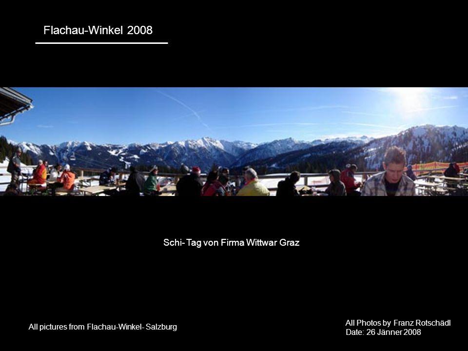 Schi- Tag von Firma Wittwar Graz Flachau-Winkel 2008 All Photos by Franz Rotschädl Date: 26 Jänner 2008 All pictures from Flachau-Winkel- Salzburg