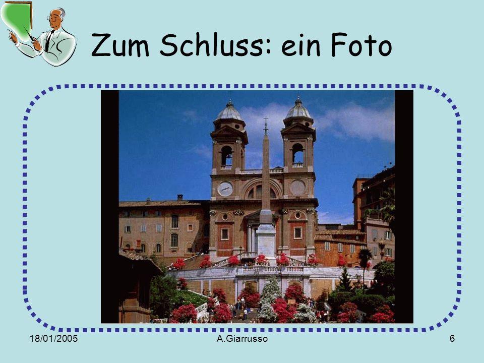 18/01/2005A.Giarrusso6 Zum Schluss: ein Foto