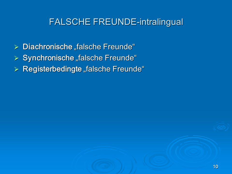 10 FALSCHE FREUNDE-intralingual Diachronische falsche Freunde Diachronische falsche Freunde Synchronische falsche Freunde Synchronische falsche Freunde Registerbedingte falsche Freunde Registerbedingte falsche Freunde