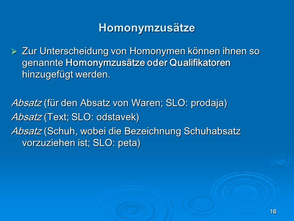 16 Homonymzusätze Zur Unterscheidung von Homonymen können ihnen so genannte Homonymzusätze oder Qualifikatoren hinzugefügt werden. Zur Unterscheidung
