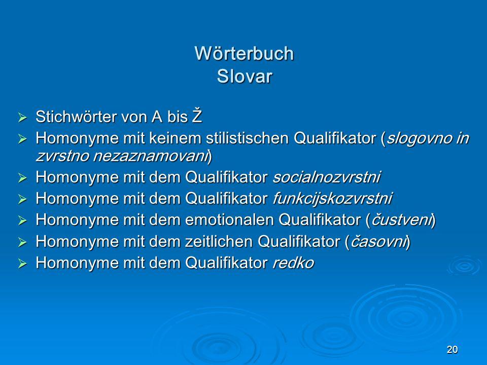 20 Wörterbuch Slovar Stichwörter von A bis Ž Stichwörter von A bis Ž Homonyme mit keinem stilistischen Qualifikator (slogovno in zvrstno nezaznamovani