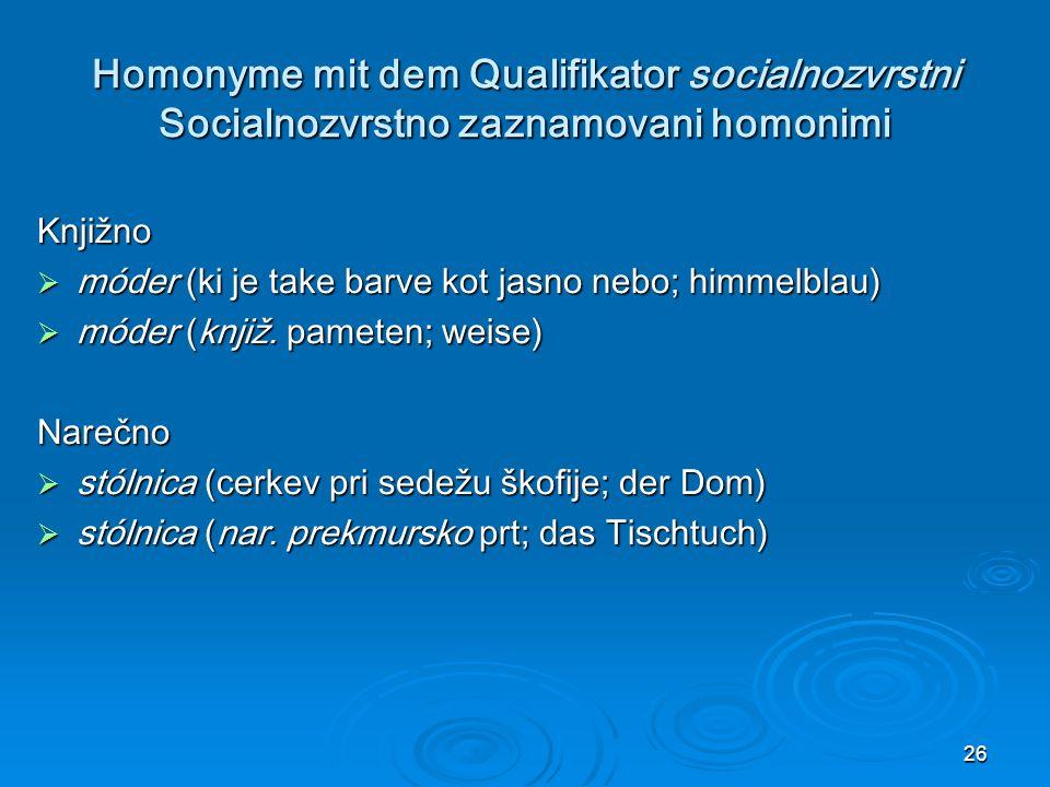 26 Homonyme mit dem Qualifikator socialnozvrstni Socialnozvrstno zaznamovani homonimi Knjižno móder (ki je take barve kot jasno nebo; himmelblau) móde