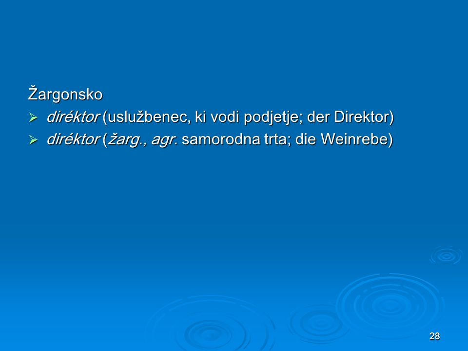 28 Žargonsko diréktor (uslužbenec, ki vodi podjetje; der Direktor) diréktor (uslužbenec, ki vodi podjetje; der Direktor) diréktor (žarg., agr.