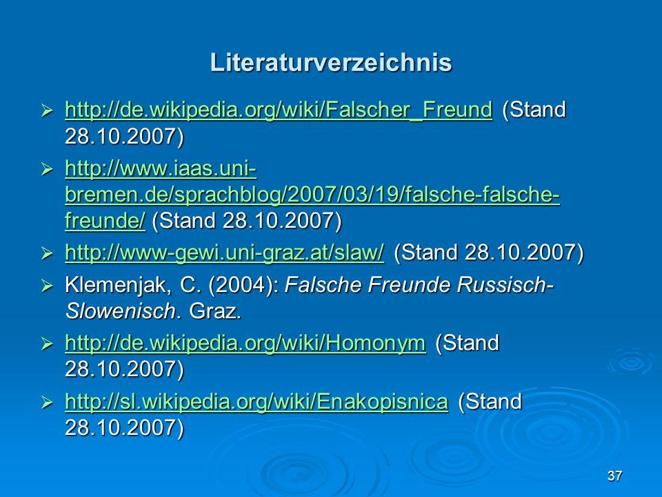 37 Literaturverzeichnis http://de.wikipedia.org/wiki/Falscher_Freund (Stand 28.10.2007) http://de.wikipedia.org/wiki/Falscher_Freund (Stand 28.10.2007