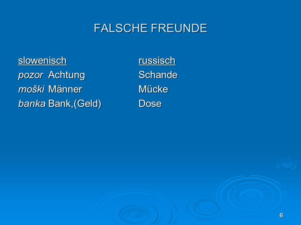 6 FALSCHE FREUNDE slowenischrussisch pozor AchtungSchande moškiMännerMücke bankaBank,(Geld)Dose