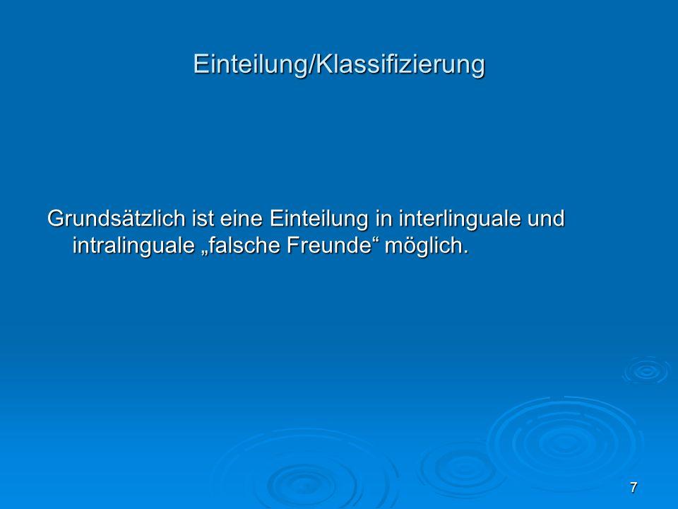 7 Einteilung/Klassifizierung Grundsätzlich ist eine Einteilung in interlinguale und intralinguale falsche Freunde möglich.