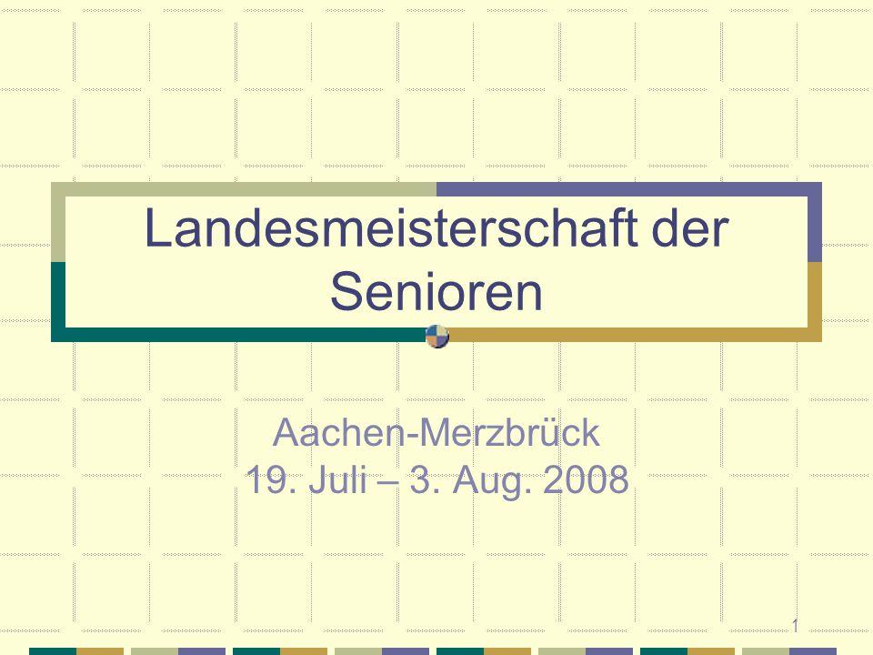 1 Landesmeisterschaft der Senioren Aachen-Merzbrück 19. Juli – 3. Aug. 2008