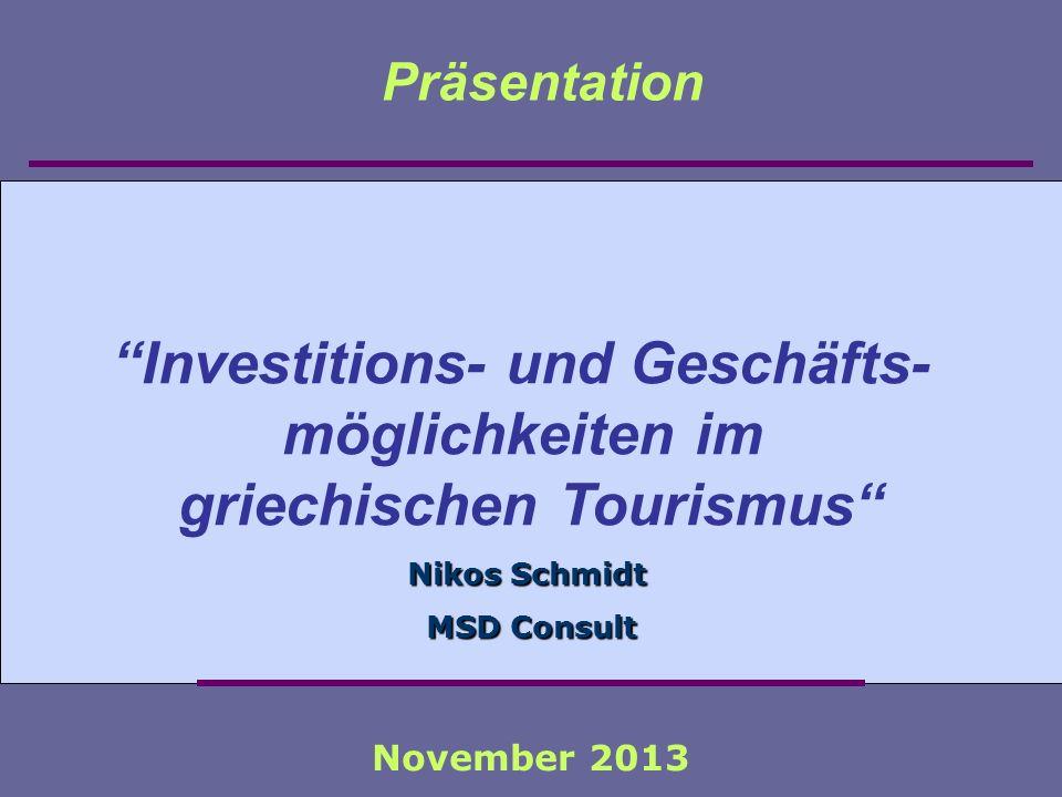 Investitions- und Geschäfts- möglichkeiten im griechischen Tourismus Präsentation November 2013 Nikos Schmidt MSD Consult MSD Consult