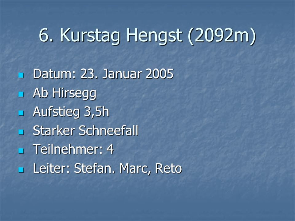 6. Kurstag Hengst (2092m) Datum: 23. Januar 2005 Datum: 23.