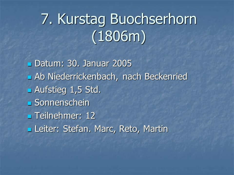 7. Kurstag Buochserhorn (1806m) Datum: 30. Januar 2005 Datum: 30. Januar 2005 Ab Niederrickenbach, nach Beckenried Ab Niederrickenbach, nach Beckenrie