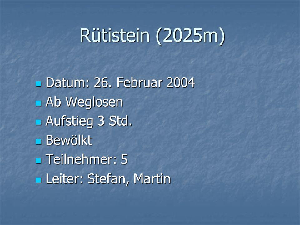Rütistein (2025m) Datum: 26. Februar 2004 Datum: 26. Februar 2004 Ab Weglosen Ab Weglosen Aufstieg 3 Std. Aufstieg 3 Std. Bewölkt Bewölkt Teilnehmer:
