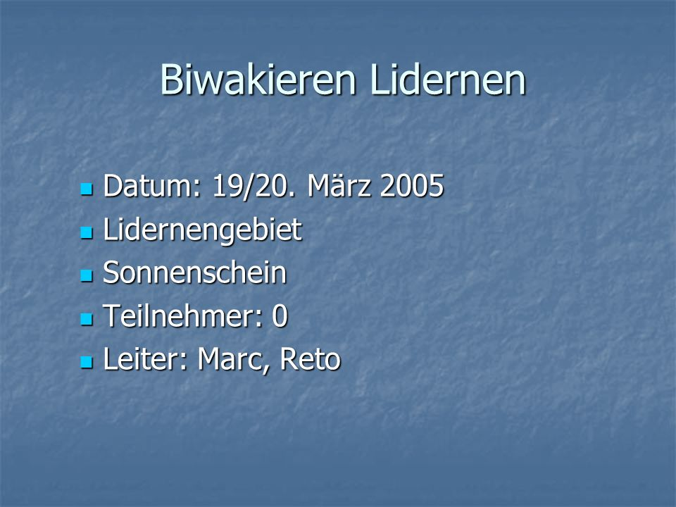 Biwakieren Lidernen Datum: 19/20. März 2005 Datum: 19/20. März 2005 Lidernengebiet Lidernengebiet Sonnenschein Sonnenschein Teilnehmer: 0 Teilnehmer: