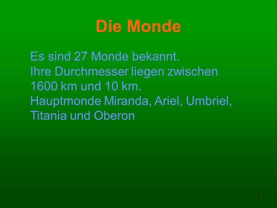 7 Die Monde Es sind 27 Monde bekannt. Ihre Durchmesser liegen zwischen 1600 km und 10 km. Hauptmonde Miranda, Ariel, Umbriel, Titania und Oberon