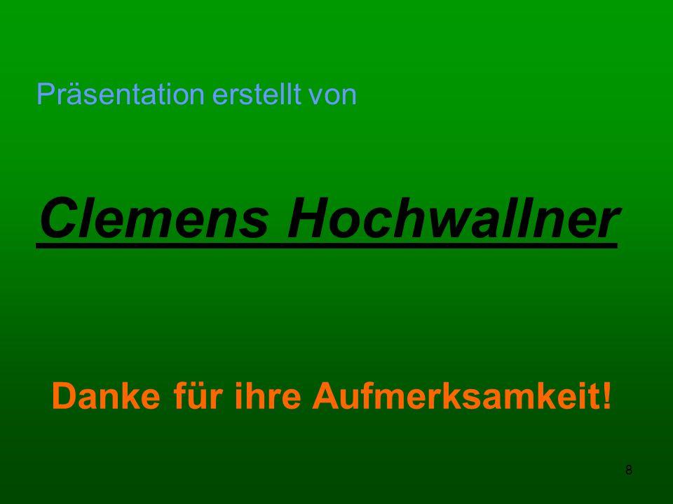 8 Danke für ihre Aufmerksamkeit! Präsentation erstellt von Clemens Hochwallner