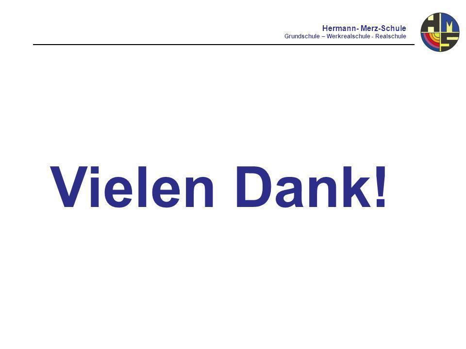 Vielen Dank! Hermann- Merz-Schule Grundschule – Werkrealschule - Realschule