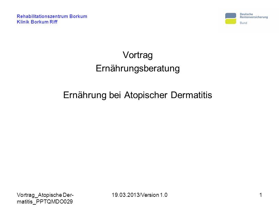 Vortrag_Atopische Der- matitis_PPTQMDO029 19.03.2013/Version 1.01 Rehabilitationszentrum Borkum Klinik Borkum Riff Vortrag Ernährungsberatung Ernährun