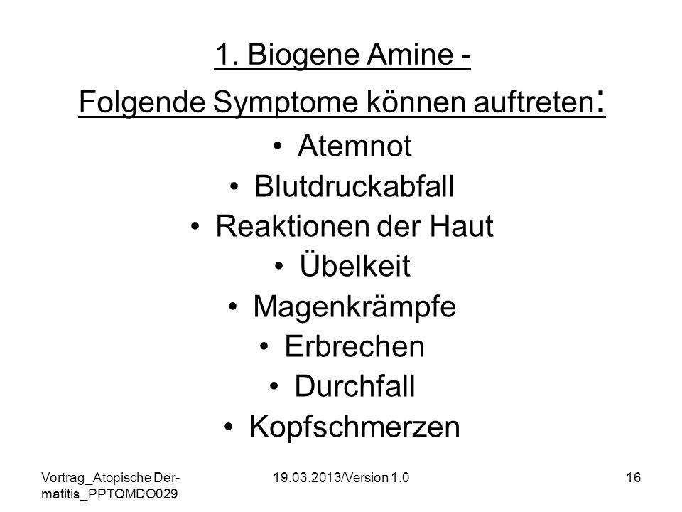 Vortrag_Atopische Der- matitis_PPTQMDO029 19.03.2013/Version 1.016 1. Biogene Amine - Folgende Symptome können auftreten : Atemnot Blutdruckabfall Rea