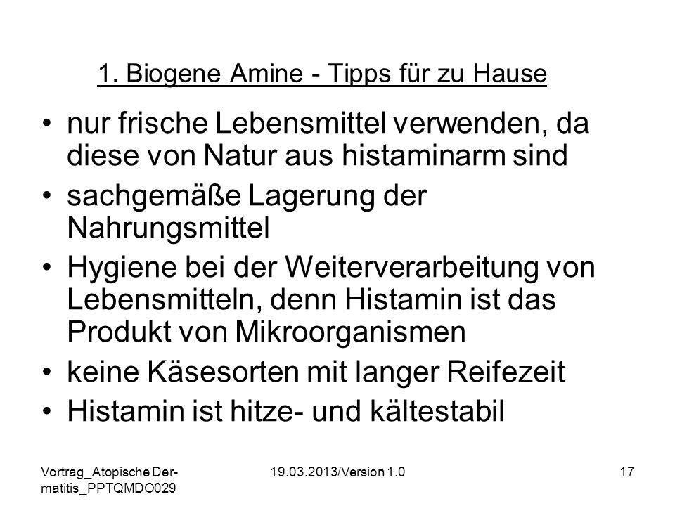 Vortrag_Atopische Der- matitis_PPTQMDO029 19.03.2013/Version 1.017 1. Biogene Amine - Tipps für zu Hause nur frische Lebensmittel verwenden, da diese