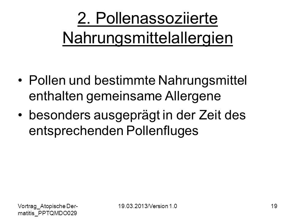 Vortrag_Atopische Der- matitis_PPTQMDO029 19.03.2013/Version 1.019 2. Pollenassoziierte Nahrungsmittelallergien Pollen und bestimmte Nahrungsmittel en