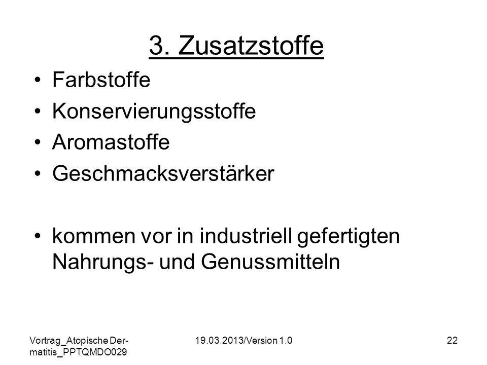 Vortrag_Atopische Der- matitis_PPTQMDO029 19.03.2013/Version 1.022 3. Zusatzstoffe Farbstoffe Konservierungsstoffe Aromastoffe Geschmacksverstärker ko