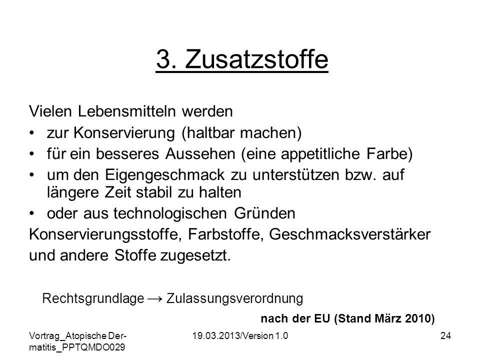Vortrag_Atopische Der- matitis_PPTQMDO029 19.03.2013/Version 1.024 3. Zusatzstoffe Vielen Lebensmitteln werden zur Konservierung (haltbar machen) für