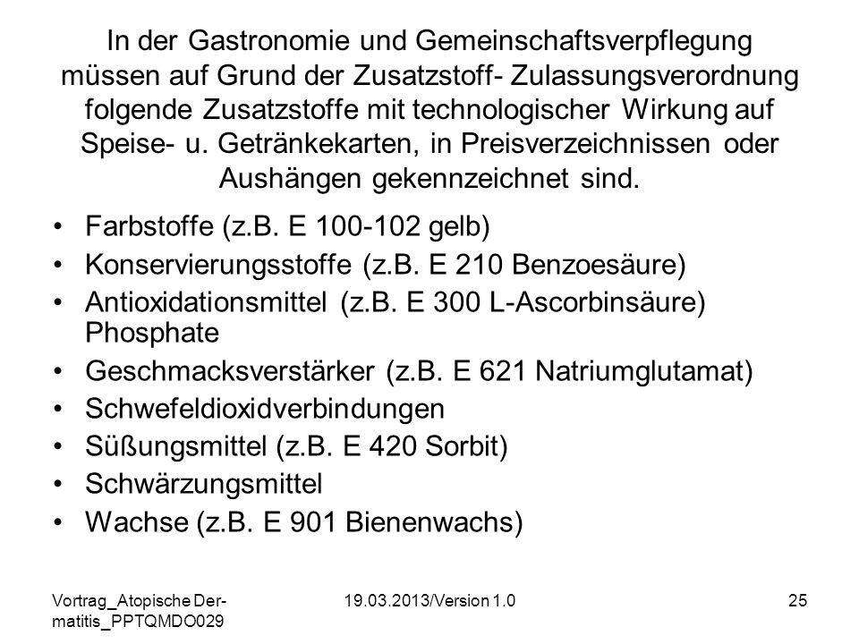 Vortrag_Atopische Der- matitis_PPTQMDO029 19.03.2013/Version 1.025 In der Gastronomie und Gemeinschaftsverpflegung müssen auf Grund der Zusatzstoff- Z