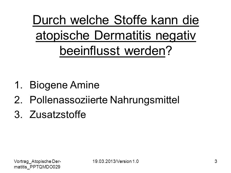 Vortrag_Atopische Der- matitis_PPTQMDO029 19.03.2013/Version 1.03 Durch welche Stoffe kann die atopische Dermatitis negativ beeinflusst werden? 1.Biog