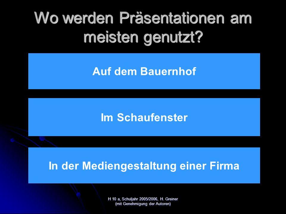 H 10 a, Schuljahr 2005/2006, H. Greiner (mit Genehmigung der Autoren) Präsentieren mit PowerPoint