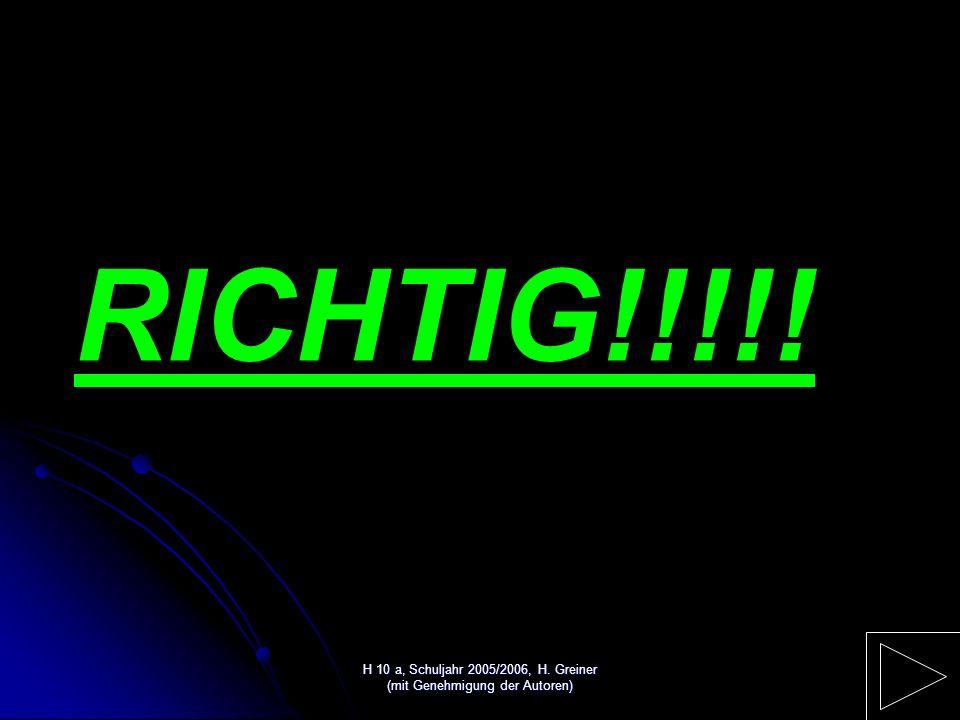 H 10 a, Schuljahr 2005/2006, H. Greiner (mit Genehmigung der Autoren) FALSCH!!!!