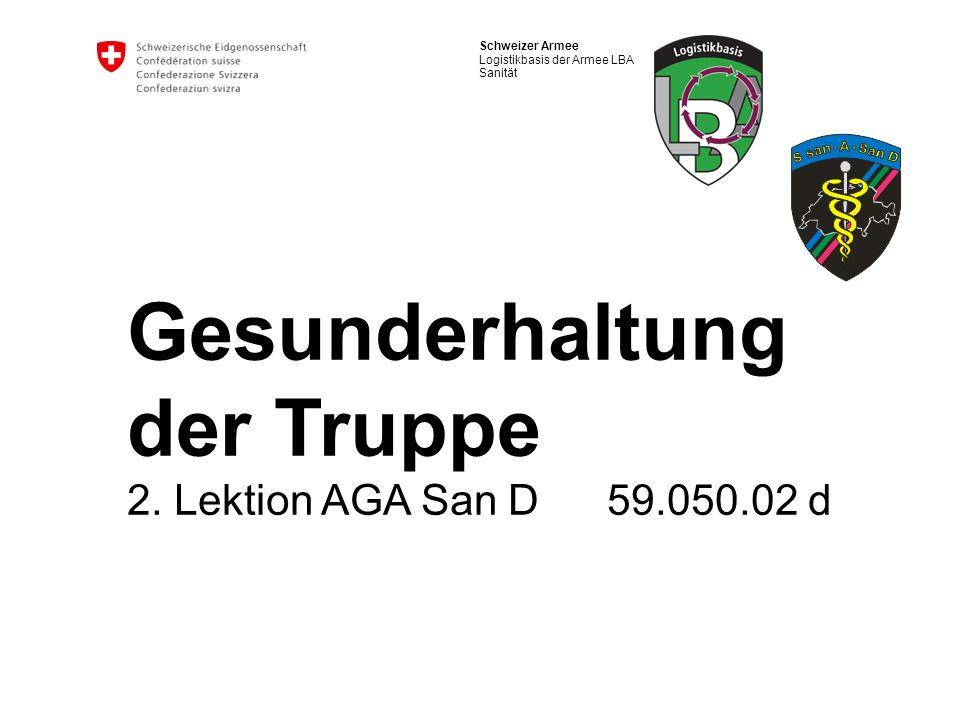 2 Schweizer Armee Logistikbasis der Armee LBA, San AGA San D Lektionsziele Die Massnahmen in Bezug auf die persönliche Hygiene, Marschvorbereitung, Temperaturregulation sowie Ernährung und Flüssigkeitsbedarf des Körpers aufzählen.