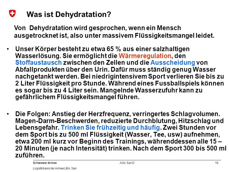 18 Schweizer Armee Logistikbasis der Armee LBA, San AGA San D Unser Körper besteht zu etwa 65 % aus einer salzhaltigen Wasserlösung. Sie ermöglicht di