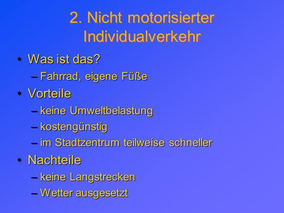 2. Nicht motorisierter Individualverkehr Was ist das?Was ist das? –Fahrrad, eigene Füße VorteileVorteile –keine Umweltbelastung –kostengünstig –im Sta