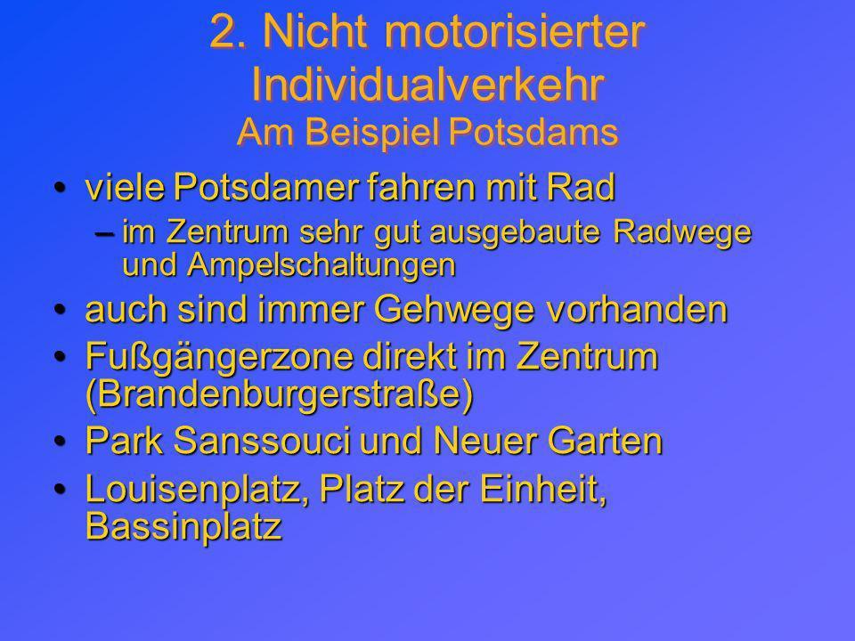 2. Nicht motorisierter Individualverkehr Am Beispiel Potsdams viele Potsdamer fahren mit Radviele Potsdamer fahren mit Rad –im Zentrum sehr gut ausgeb