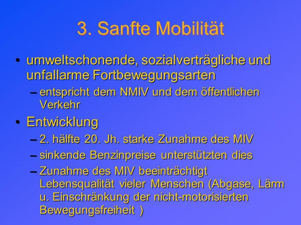 3. Sanfte Mobilität 3. Sanfte Mobilität umweltschonende, sozialverträgliche und unfallarme Fortbewegungsarten –e–e–e–entspricht dem NMIV und dem öffen
