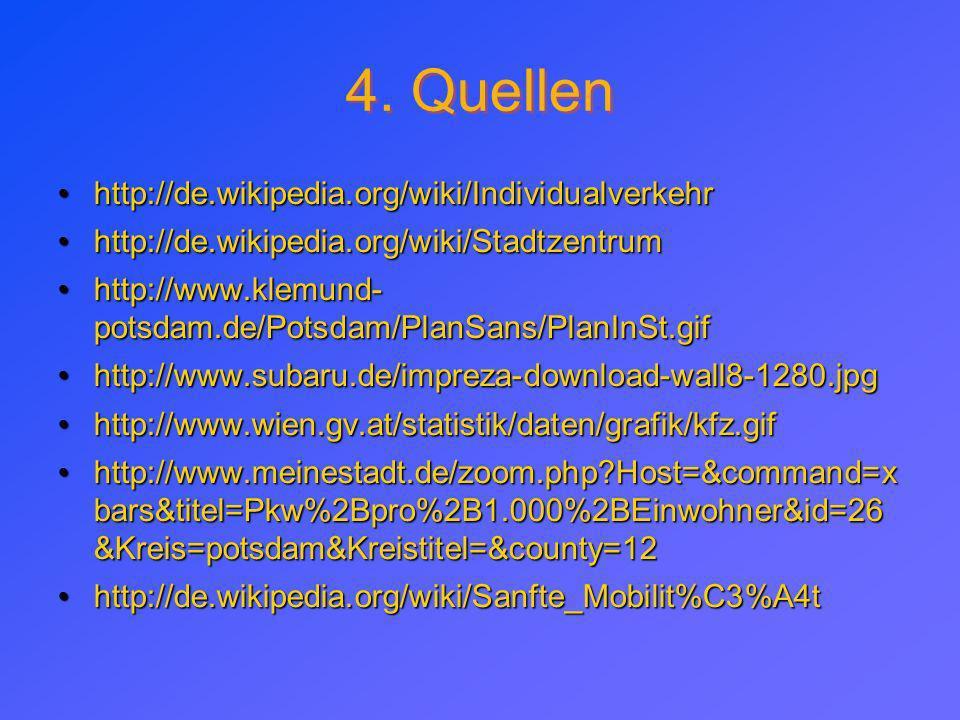 4. Quellen http://de.wikipedia.org/wiki/Individualverkehr http://de.wikipedia.org/wiki/Stadtzentrum http://www.klemund- potsdam.de/Potsdam/PlanSans/Pl