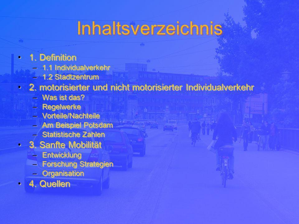 Inhaltsverzeichnis 1. Definition1. Definition –1.1 Individualverkehr –1.2 Stadtzentrum 2. motorisierter und nicht motorisierter Individualverkehr2. mo