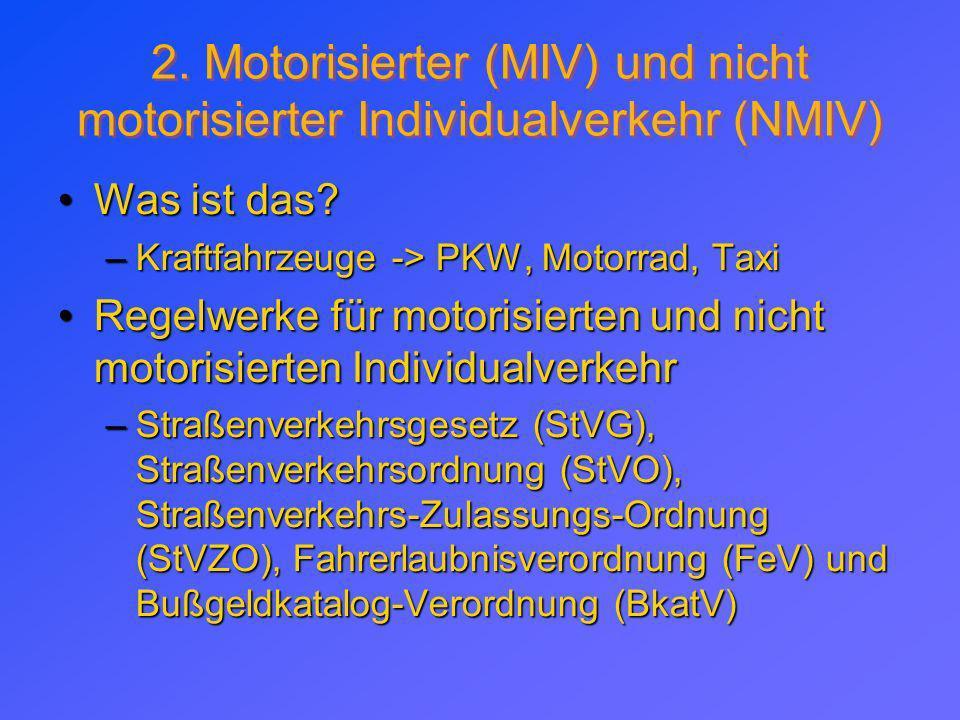 2. Motorisierter (MIV) und nicht motorisierter Individualverkehr (NMIV) Was ist das?Was ist das? –Kraftfahrzeuge -> PKW, Motorrad, Taxi Regelwerke für