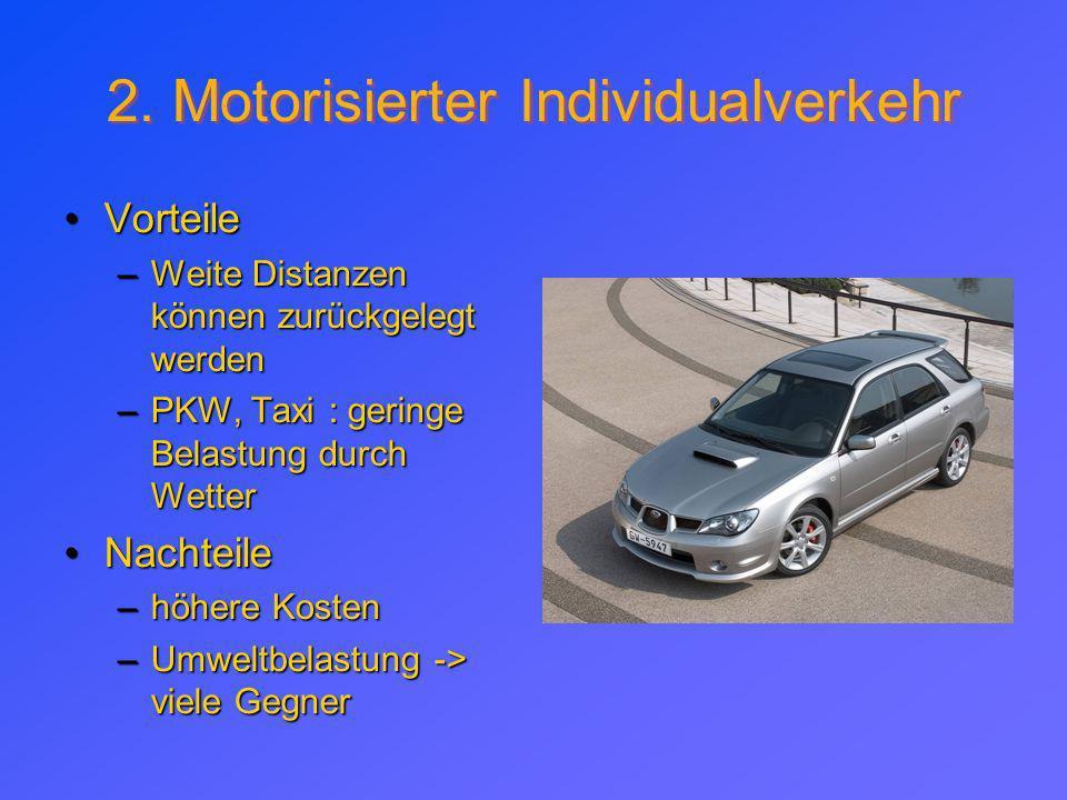 2. Motorisierter Individualverkehr Vorteile –W–W–W–Weite Distanzen können zurückgelegt werden –P–P–P–PKW, Taxi : geringe Belastung durch Wetter Nachte