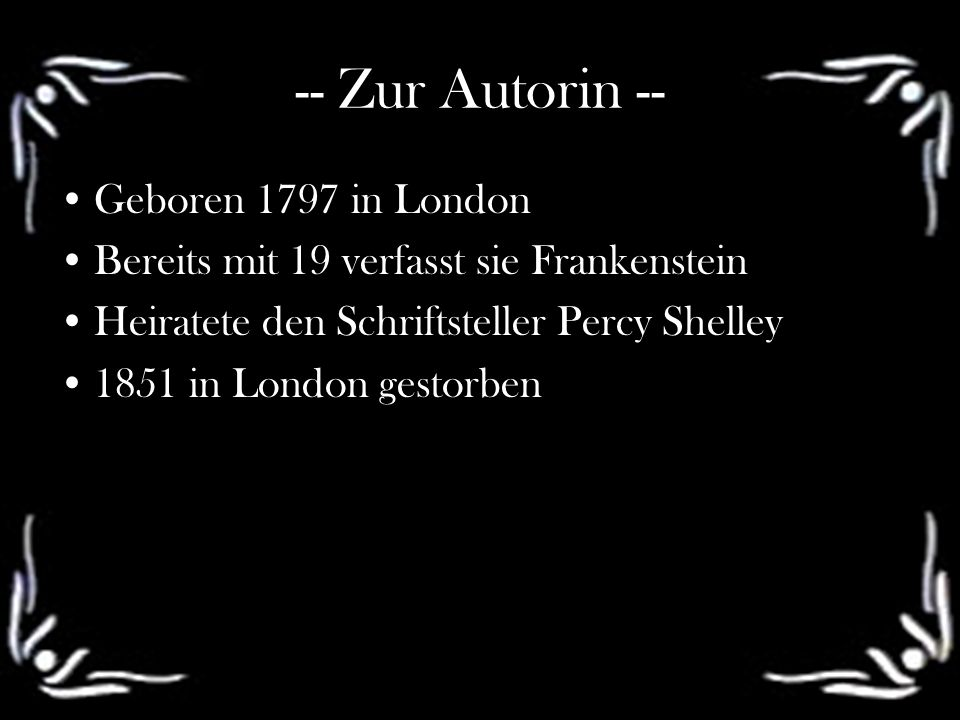 -- Zur Autorin -- Geboren 1797 in London Bereits mit 19 verfasst sie Frankenstein Heiratete den Schriftsteller Percy Shelley 1851 in London gestorben