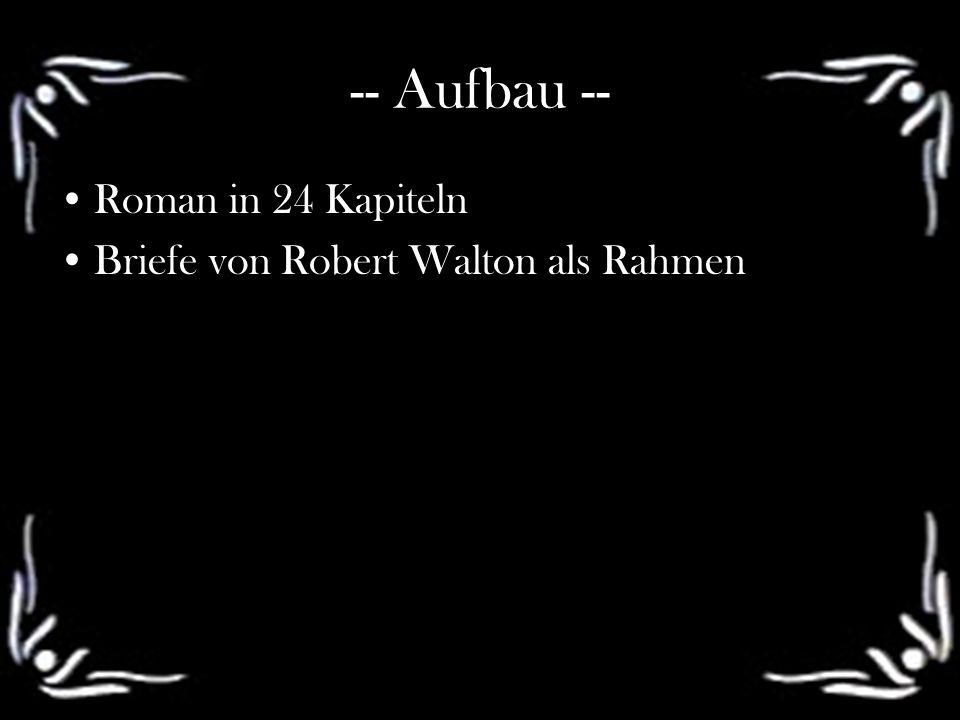 -- Aufbau -- Roman in 24 Kapiteln Briefe von Robert Walton als Rahmen
