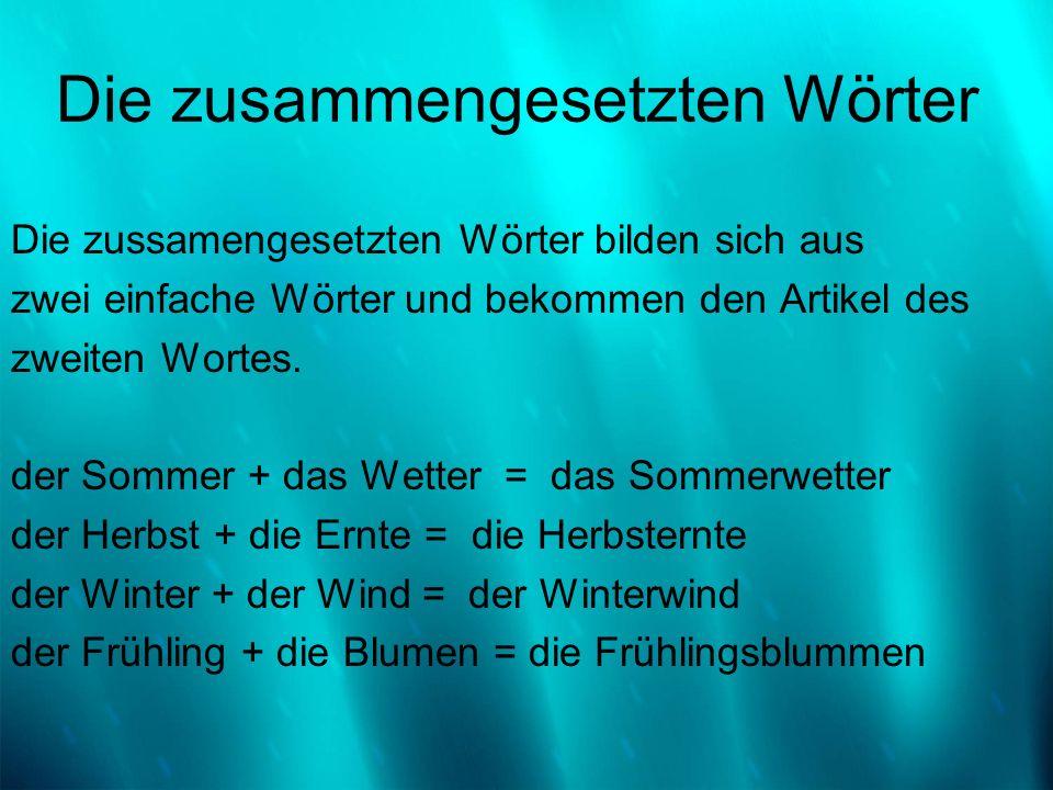 Die zusammengesetzten Wörter Die zussamengesetzten Wörter bilden sich aus zwei einfache Wörter und bekommen den Artikel des zweiten Wortes. der Sommer