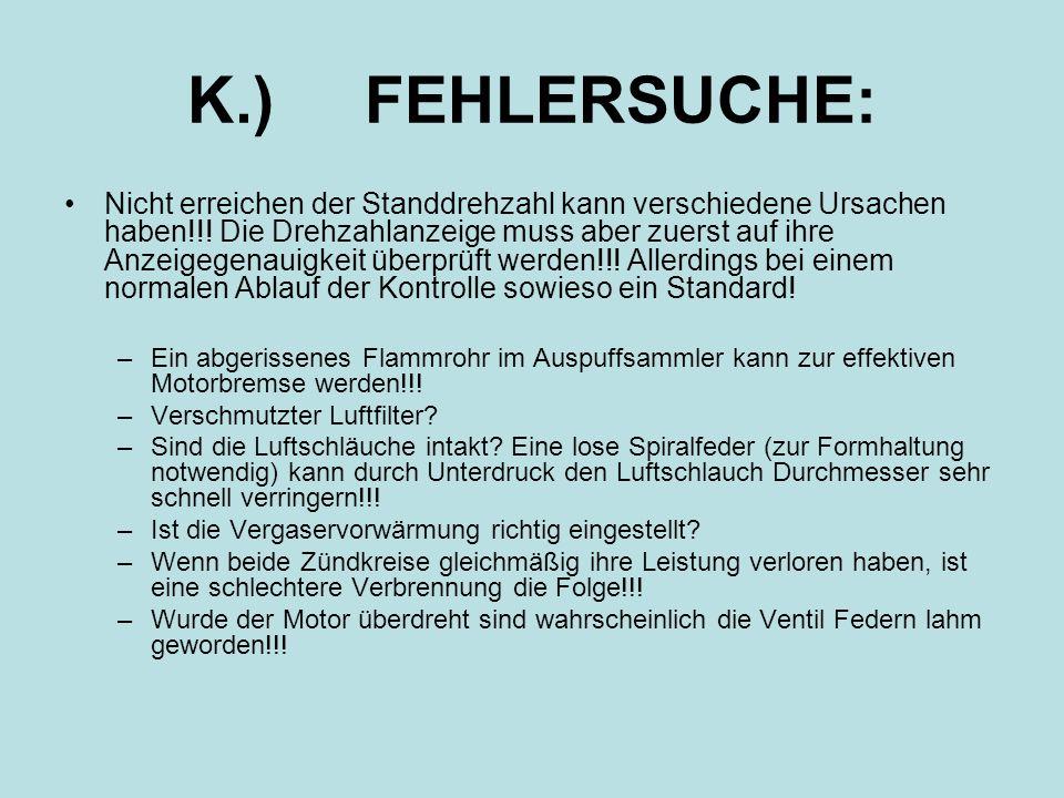 K.) FEHLERSUCHE: Nicht erreichen der Standdrehzahl kann verschiedene Ursachen haben!!! Die Drehzahlanzeige muss aber zuerst auf ihre Anzeigegenauigkei